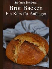 Brot Backen - Ein Kurs für Anfänger (1. Auflage, Ring-Einband)