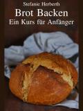 Brot Backen - Ein Kurs für Anfänger (1. Auflage, Softcover)