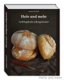 Hefe und mehr - Lieblingsbrote selbstgebacken (2. überarbeitete Auflage 2019, Ring-Einband)